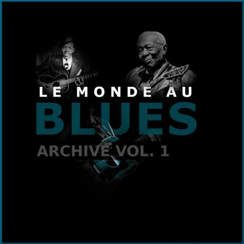 LE MONDE AU BLUES ARCHIVE VOLUME 1