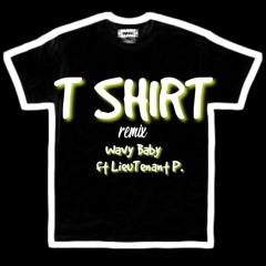 T Shirt Remix Wavy Baby ft LieuTenant P.