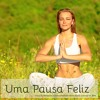 Uma Pausa Feliz (Musicas Relaxantes para Meditação Diaria)