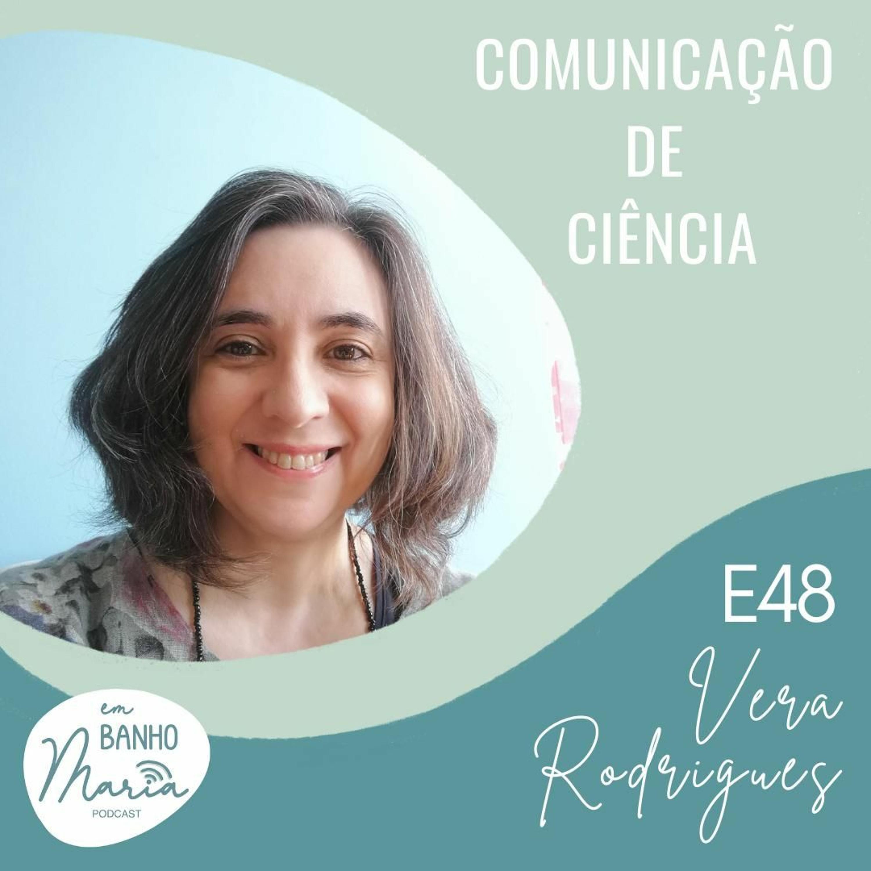 E48: Comunicação de ciência, com Vera Rodrigues