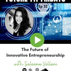 32: The Future of Innovative Entrepreneurship with Saleema Vellani