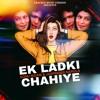 Download Ek Ladki Chahiye (Remix) Mp3