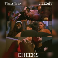 Thats Trip - Cheeks (feat. Trizzely )Prod. MikeOnaBeat
