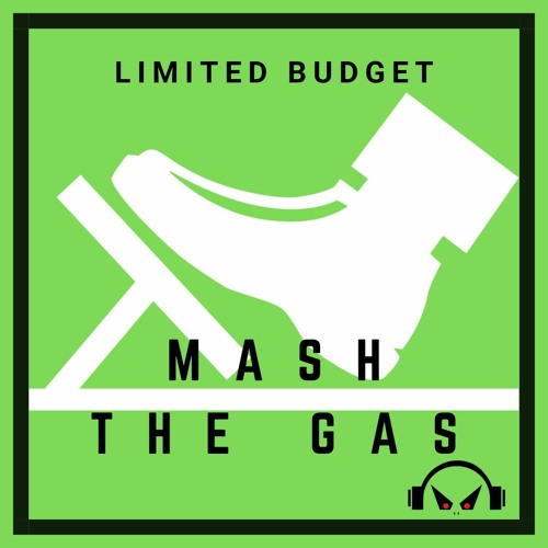 Limited Budget - Mash The Gas