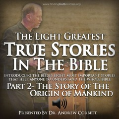 The 8 Greatest True Stories in The Bible, Part 2 - Premium Edition - The Origin of Mankind