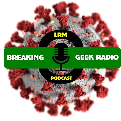 COVID-19's Impact On The Entertainment Industry | Breaking Geek Radio: The Podcast