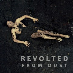 Revolted From Dust