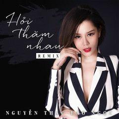 Hỏi Thăm Nhau Remix - Nguyễn Thạc Bảo Ngọc X Tú Kon