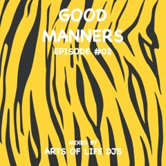 Good Manners - Episode #02 [w/ Arts of Life DJs]
