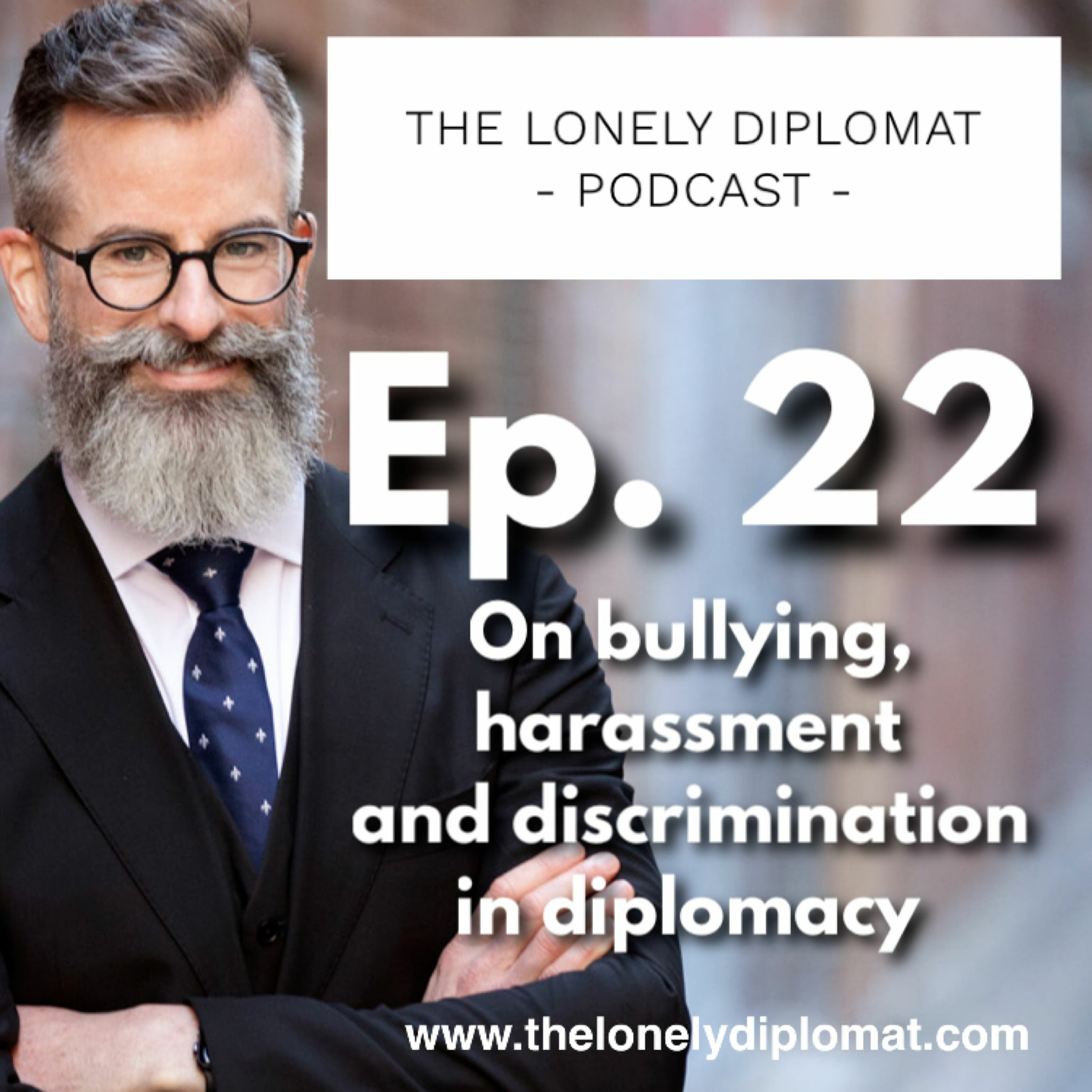 Ep. 22 - On bullying, harassment and discrimination in diplomacy