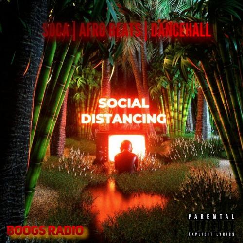 Social Distancing (Dancehall   Soca   Afro Beats) Boogs Radio