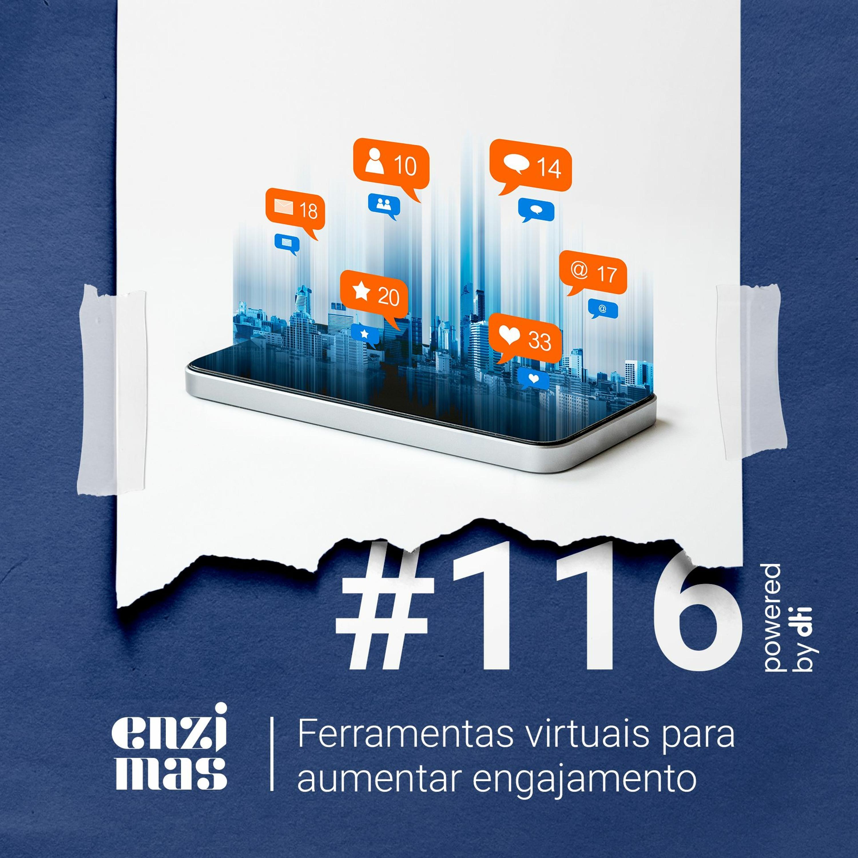 ENZIMAS #116 - Ferramentas virtuais para aumentar engajamento