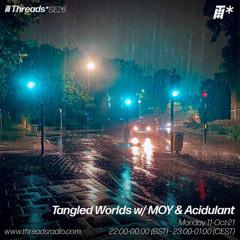 Tangled Worlds w/ MOY & Acidulant (Broadcast @ Threads Radio 11-Oct-21)