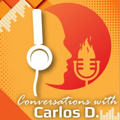 Conversations with Carlos D. Episode 6: People Let Me Tell You About My Best Friend
