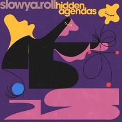 slowya.roll - Hidden Agendas