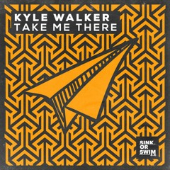 Kyle Walker - Take Me There [OUT NOW]