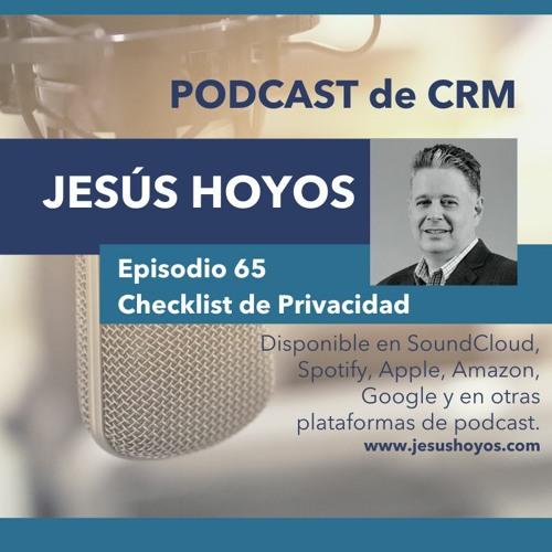 Podcast de CRM - Episodio 65: Checklist de Privacidad para un ecosistema de customer engagement