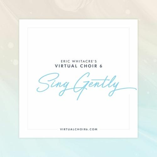 Eric Whitacre's Virtual Choir 6: Sing Gently