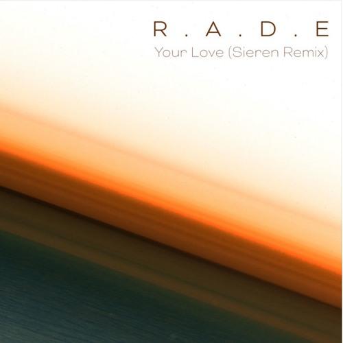 R.A.D.E. - Your Love (Sieren Remix)