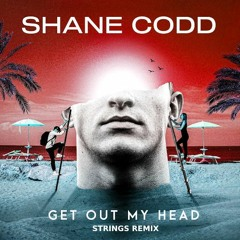 Shane Codd - Get Out My Head (Strings Remix)