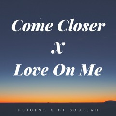 COME CLOSER X LOVE ON ME X FEJOINT (Dj SOULJAH RMX)