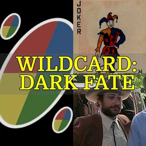 072 - Wildcard: Dark Fate