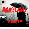 THE AMBUSH OF THE HEART❤