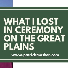 What I Lost in Ceremony on the Great Plains