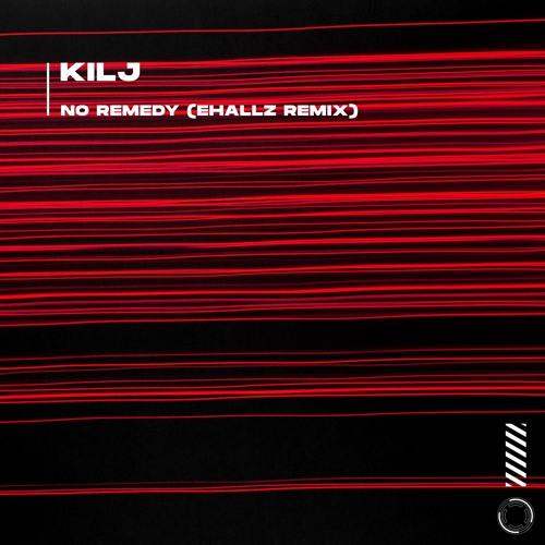 KILJ - No Remedy (Ehallz Remix)