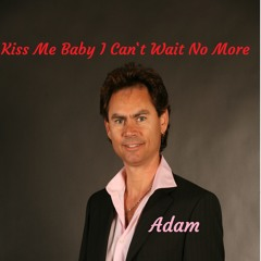 Kiss Me Baby I Can't Wait No More