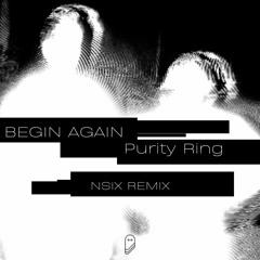 Purity Ring - Begin Again (NSIX Remix)