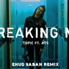 Download Topic Ft. A7S - Breaking Me - Ehud Saban Remix Mp3