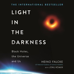 LIGHT IN THE DARKNESS by Professor Heino Falcke and Jörg Römer, read by Simon Slater