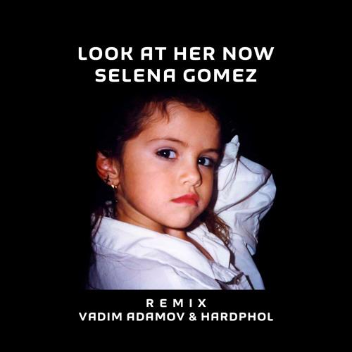 Selena Gomez - Look At Her Now (Vadim Adamov & Hardphol Remix)[Free Download]