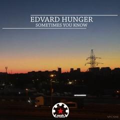 Edvard Hunger - Sometimes You Know (Original Mix)