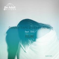 Danny Tape & Deep Fresh Feat. Sulu - Feeling ( Original Mix)