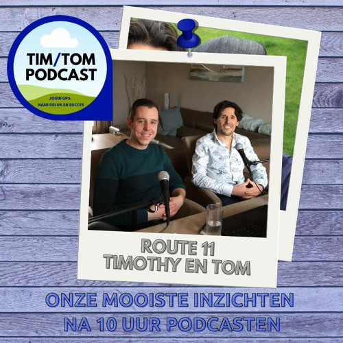 ROUTE 11 - Onze mooiste inzichten na 10 uur podcasten - met Timothy en Tom