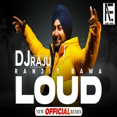 Loud - Ranjit Bawa   New Punjabi Songs 2021   DJ RAJU   REMIX   Latest Punjabi DJ Remix