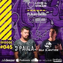 LOVE STREAM | Future Beats - EPISODE #45 - 22/05/21 Special Guests D' Paula & Gui Santos