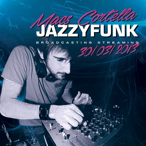 Macs Cortella (JazzyFunk)- Broadcasting Streaming 30/03/2013