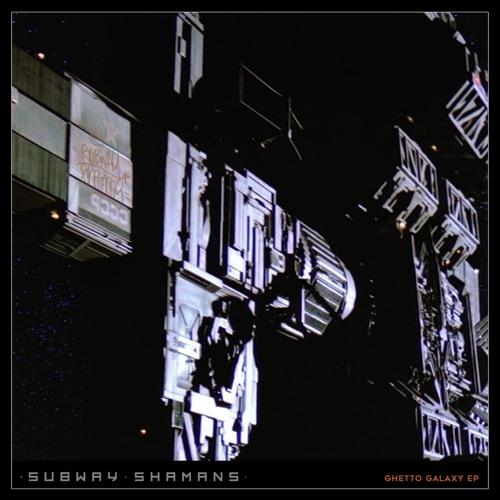Subway Shamans - Ghetto Galaxy