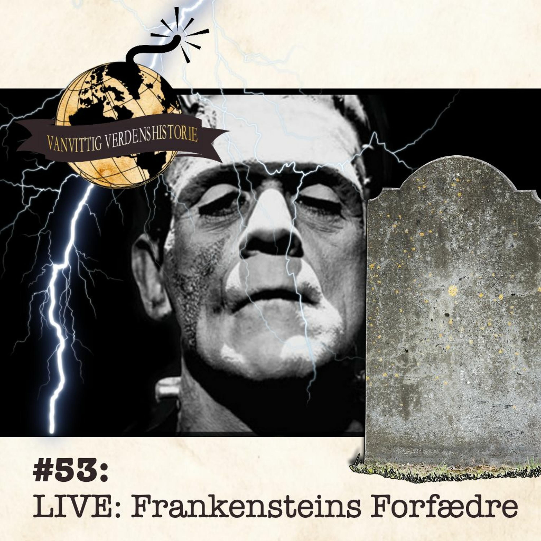 #53: LIVE: Frankensteins Forfædre