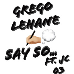Grego Junior Ft. JC - Say So