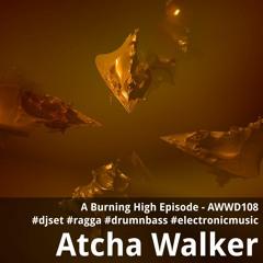 A Burning High Episode - AWWD108 - djset - ragga - drumnbass - electronic music