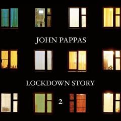 John Pappas - Lockdown Story 2