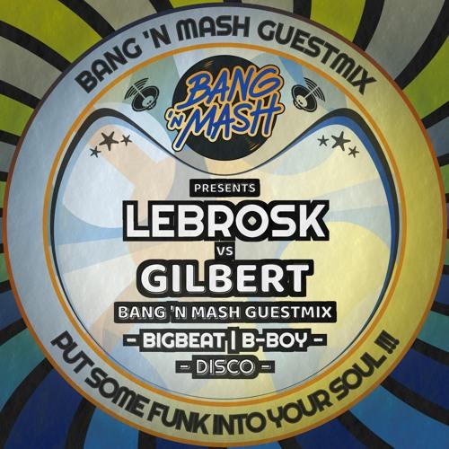 Bang 'n Mash Guestmix - Lebrosk Vs Gilbert