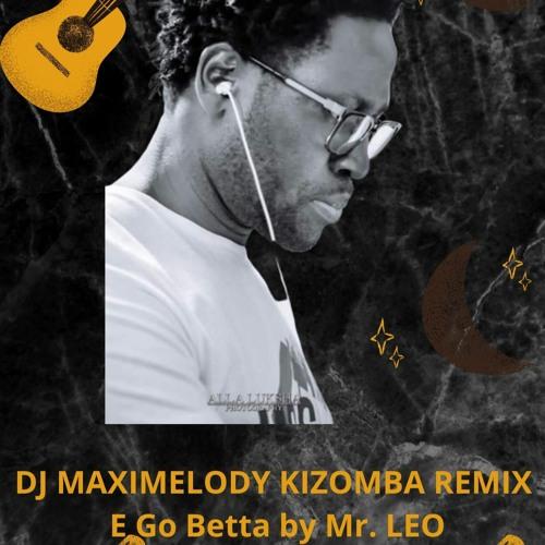 DJ MAXIMELODY→ KIZOMBA REMIX→ E Go Betta by Mr. Leo