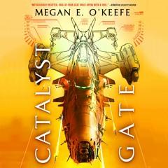 Catalyst Gate by Megan E. O'Keefe Read by Joe Jameson - Audiobook Excerpt