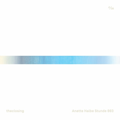 Anette Halbe Stunde 003 / theclosing