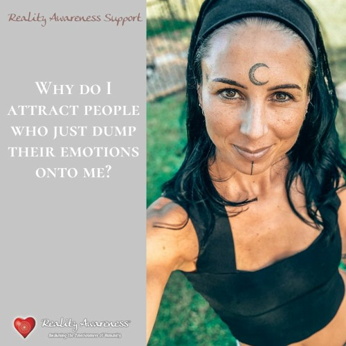 Why Do I Attract People Who Just Want To Unload Their Emotions Onto Me? Reality Awareness Answers